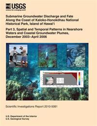 Submarine Groundwater Discharge and Fate Along the Coast of Kaloko- Honokhau National Historical Park, Island of Hawai?i: Part 3, Spatial and Temporal