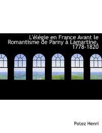 L' L Gie En France Avant Le Romantisme de Parny Lamartine, 1778-1820
