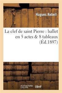 La Clef de Saint Pierre: Ballet En 5 Actes & 8 Tableaux