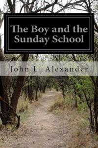 The Boy and the Sunday School: A Manual of the Principle and Method for the Work of the Sunday School with Teen Age Boys
