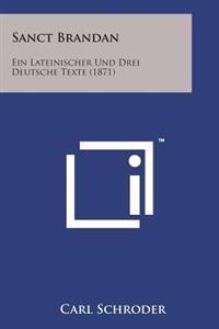 Sanct Brandan: Ein Lateinischer Und Drei Deutsche Texte (1871)