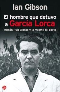 El Hombre Que Detuvo A Garcia Lorca: Ramon Ruiz Alonso y la Muerte del Poeta