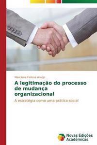 A Legitimacao Do Processo de Mudanca Organizacional