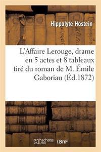 L'Affaire Lerouge, Drame En 5 Actes Et 8 Tableaux Tire Du Roman de M. Emile Gaboriau