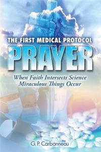 The First Medical Protocol - Prayer: When Faith Intersects Science Miraculous Things Occur