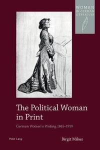 The Political Woman in Print: German Women's Writing 1845-1919