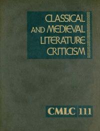Classical and Medieval Literature Criticism, Volume 111