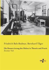 Die Konservierung Des Holzes in Theorie Und Praxis