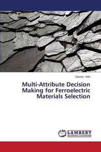 Multi-Attribute Decision Making for Ferroelectric Materials Selection