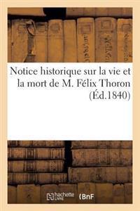 Notice Historique Sur La Vie Et La Mort de M. Felix Thoron