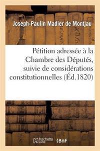 P�tition Adress�e � La Chambre Des D�put�s, Suivie de Consid�rations Constitutionnelles