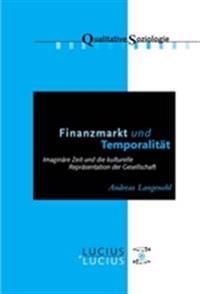 Finanzmarkt Und Temporalität: Imaginäre Zeit Und Die Kulturelle Repräsentation Der Gesellschaft