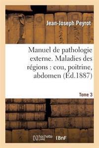 Manuel de Pathologie Externe Tome 3. Maladies Des R�gions