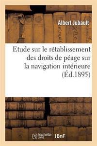 Etude Sur Le R�tablissement Des Droits de P�age Sur La Navigation Int�rieure. Conf�rence