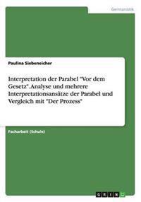 Interpretation Der Parabel VOR Dem Gesetz. Analyse Und Mehrere Interpretationsansatze Der Parabel Und Vergleich Mit Der Prozess