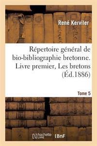 Repertoire General de Bio-Bibliographie Bretonne. Livre Premier, Les Bretons. 5, Bou-Bourd