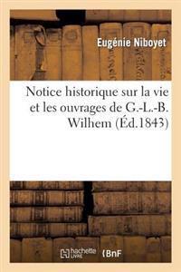 Notice Historique Sur La Vie Et Les Ouvrages de G.-L.-B. Wilhem