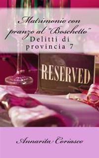 """Matrimonio Con Pranzo Al """"Boschetto"""": Delitti Di Provincia 7"""