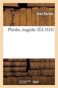 Phedre, Tragedie, Representee Pour La Premiere Fois, Sur Le Theatre de L'Hotel de Bourgogne