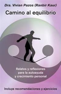 Camino Al Equilibrio: Relatos y Reflexiones Para La Autoayuda y Crecimiento Personal