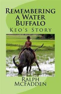 Remembering a Water Buffalo: Keo's Story