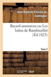 Bayard Amoureux Ou Les Lutins de Rambouillet. Tome 2