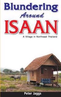 Blundering Around Isaan: A Village in Northeast Thailand