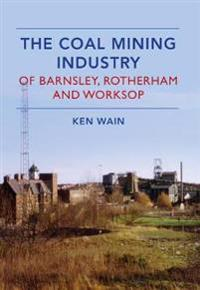 The Coal Mining Industry of Barnsley, Rotherham and Worksop