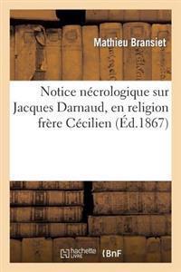 Notice Necrologique Sur Jacques Darnaud, En Religion Frere Cecilien