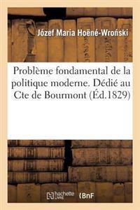 Probl�me Fondamental de la Politique Moderne. D�di� Au Cte de Bourmont