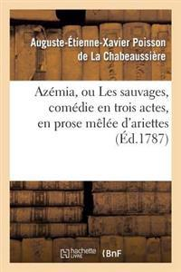 Azemia, Ou Les Sauvages, Comedie En Trois Actes, En Prose Melee D'Ariettes