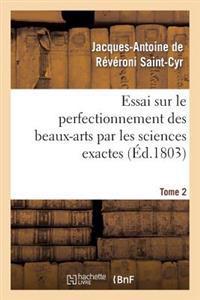 Essai Sur Le Perfectionnement Des Beaux-Arts Par Les Sciences Exactes. Tome 2