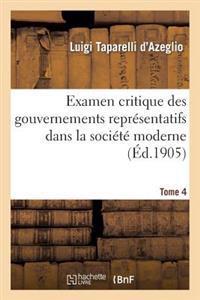 Examen Critique Des Gouvernements Representatifs Dans La Societe Moderne. Tome 4