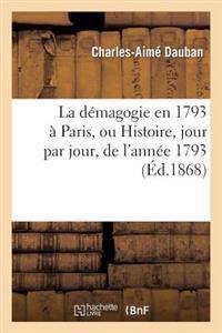 La D�magogie En 1793 � Paris, Ou Histoire, Jour Par Jour, de l'Ann�e 1793