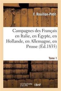 Campagnes Des Francais En Italie, En Egypte, En Hollande, En Allemagne, En Prusse. Tome 1