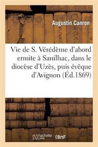 Vie de S. Veredeme D'Abord Ermite a Sanilhac, Dans Le Diocese D'Uzes, Puis Eveque D'Avignon