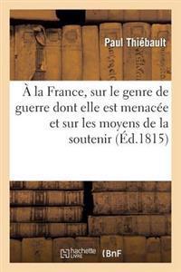 a la France, Sur Le Genre de Guerre Dont Elle Est Menacee Et Sur Les Moyens de la Soutenir