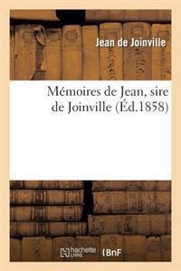 Memoires de Jean, Sire de Joinville, Ou Histoire Et Chronique Du Tres-Chretien Roi Saint Louis
