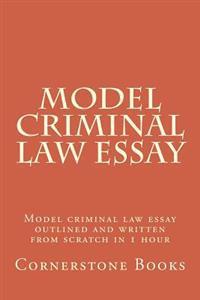 Model Criminal Law Essay: Model Criminal Law Essay Outlined and Written from Scratch in 1 Hour