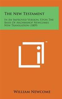 The New Testament: In an Improved Version, Upon the Basis of Archbishop Newcomes New Translation (1809)