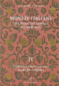 Monete Italiane del Museo Nazionale del Bargello: Volume IV. Toscana (Firenze Esclusa). Marche - Umbria