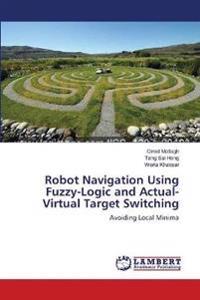 Robot Navigation Using Fuzzy-Logic and Actual-Virtual Target Switching
