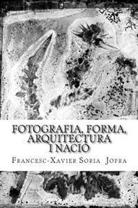 Fotografia, Forma, Arquitectura I Nacio: Un Assaig Sobre La Recerca a Traves de Les Fotografies Oblidades de Lluis Domenech I Montaner.