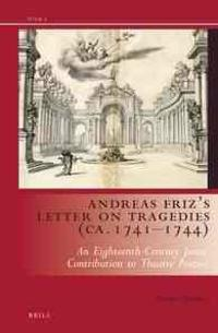 Andreas Friz's Letter on Tragedies (CA. 1741-1744): An Eighteenth-Century Jesuit Contribution to Theatre Poetics