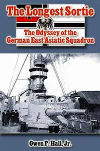 The Longest Sortie: The Odyssey of the German East Asiatic Squadron
