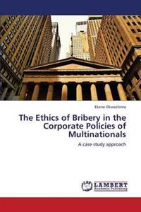 The Ethics of Bribery in the Corporate Policies of Multinationals
