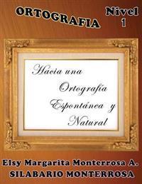 Ortografía Nivel 1: Hacia Una Ortografía Espontánea y Natural.