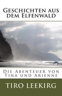 Geschichten Aus Dem Elfenwald: Die Abenteuer Von Tina Und Arienne
