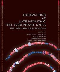 Excavations at Late Neolithic Tell Sabi Abyad, Syria: The 1994-1999 Field Seasons