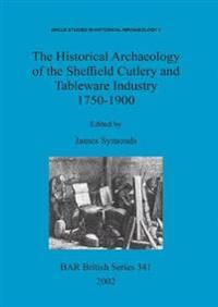 The Historical Archaeology of the Sheffield Cutlery and Tableware Industry 1750-1900